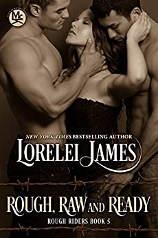 Rough, Raw and Ready (Rough Riders Book 5) by [James, Lorelei]