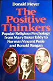 The Positive Thinkers : Popular Religious Psychology from Mary Baker Eddy to Norman Vincent Peale and Ronald Reagan, Meyer, Donald, 0819561665