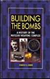 Building the Bombs : A History of the Nuclear Weapons Complex, Loeber, Charles R., 0756739543