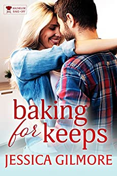 Baking for Keeps (The Bachelor Bake-Off Book 4) by [Gilmore, Jessica]