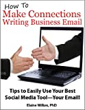 How To Make Connections Writing Business Email. Tips to Easily Use Your Best Social Media Tool—Your Email!