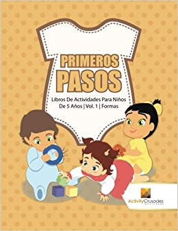 Primeros Pasos : Libros De Actividades Para Niños De 5 Años | Vol. 1 | Formas (Spanish Edition): Activity Crusades: 9780228224723: Amazon.com: Books