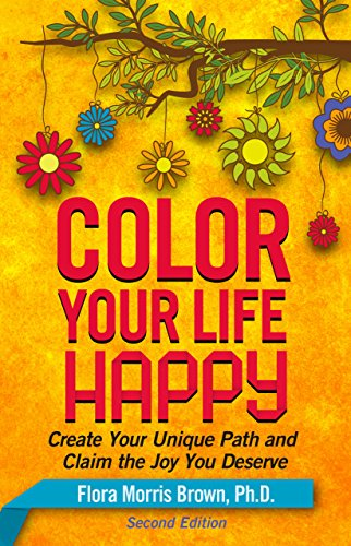 Color Your Life Happy: Create Your Unique Path and Claim the Joy You Deserve (Path Sonata)