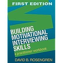 Building Motivational Interviewing Skills: A Practitioner Workbook