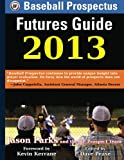 Baseball Prospectus Futures Guide 2013, Jason Parks, 1484881338