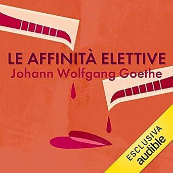 Johann Wolfgang Goethe - Le affinità elettive (2019). mp3 - 320kbps