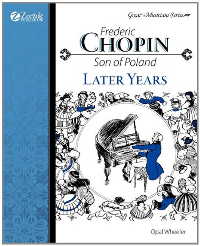 Frederic Chopin, Son of Poland, Later Years (Great Musicians)