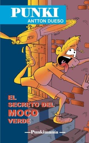 El secreto del moco verde: Punki (Punkimanía) (Volume 2) (Spanish Edition): Antton Dueso: 9781507702314: Amazon.com: Books