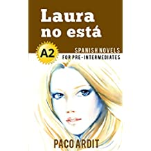 Spanish Novels: Laura no está (Short Stories for Pre Intermediates A2) (Spanish Edition)