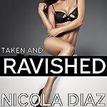 Taken and Ravished: A First Time Dark Menage Fantasy | Nicola Diaz
