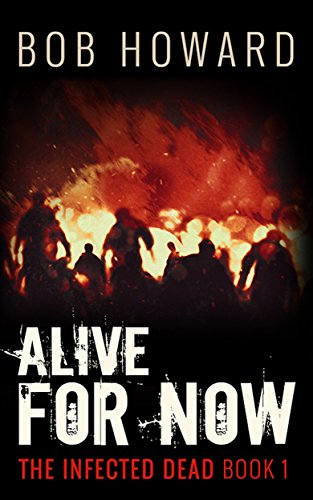 Alive for Now (The Infected Dead Book 1) by [Howard, Bob]