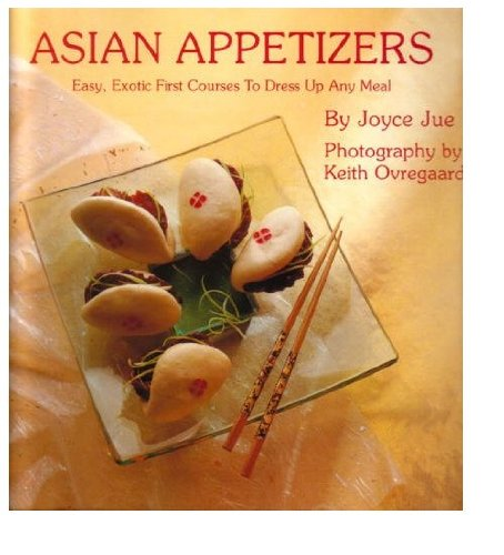 Asian Appetizers: Easy, Exotic First Courses to Dress Up Any Meal