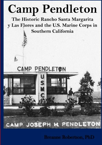 - Camp Pendleton: The Historic Rancho Santa Margarita y Las Flores and the U.S. Marine Corps in Southern California