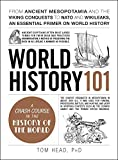 World History 101: From ancient Mesopotamia and the Viking conquests to NATO and WikiLeaks, an essential primer on world history (Adams 101)