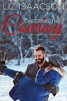 Cheering the Cowboy: A Royal Brothers Novel (Grape Seed Falls Romance Book 7) by [Isaacson, Liz]