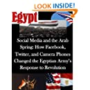 Social Media and the Arab Spring: How Facebook, Twitter, and Camera Phones Changed the Egyptian Army's Response to Revolution