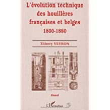 L'ÉVOLUTION TECHNIQUE DES HOUILLÈRES FRANÇAISES ET BELGES 1800-1