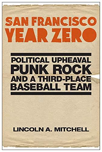 San Francisco Year Zero: Political Upheaval, Punk Rock and a Third-Place Baseball Team (Rock Mitchell)