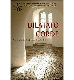 Book Dilatato Corde: January-December 2011 Volume 1, Numbers 1 & 2: Dialogue Interreligieux Monastique/Monastic Interreligious Dialogue- Common