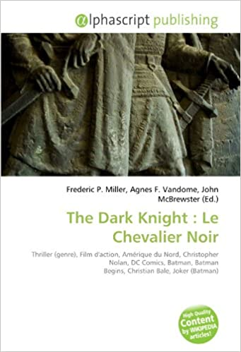 The Dark Knight : Le Chevalier Noir: Thriller (genre), Film d'action, Amérique du Nord, Christopher Nolan, DC Comics, Batman, Batman Begins, Christian Bale, Joker (Batman) pdf