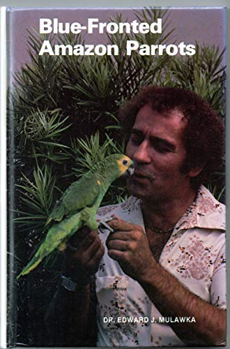 Blue Fronted Amazon Parrots Edward Mulawka 9780876668344 Amazon