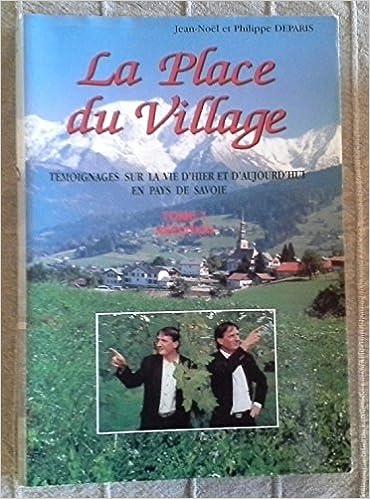 Livres gratuits La Place du Village : Tome 1, Témoignages sur la vie d'hier et d'aujourd'hui en Pays de Savoie pdf ebook