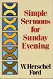 Simple Sermons for Sunday Evening, W. Herschel Ford, 0801035457