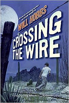 Crossing the Wire: Will Hobbs: 9780060741402: Amazon.com: Books