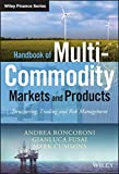 Handbook of Multi-Commodity Markets and Products: Structuring, Trading and Risk Management (The Wiley Finance Series)