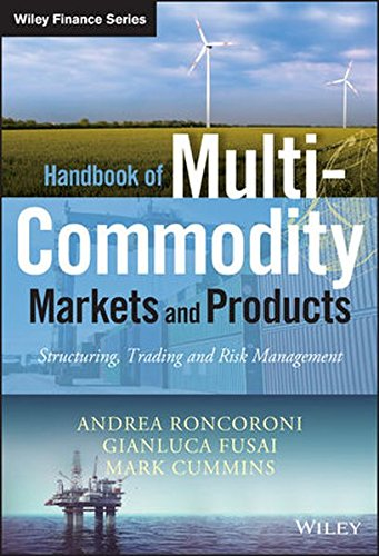 Handbook of Multi-Commodity Markets and Products: Structuring, Trading and Risk Management (The Wiley Finance Series) by Wiley