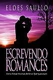 Escrevendo Romances: Como Contar Histórias de Amor Que Apaixonam (Segredos do Best-Seller) (Portuguese Edition)