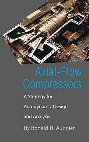 Axial-Flow Compressors: A Strategy for Aerodynamic Design and Analysis (Compressor Aerodynamics)