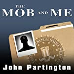 The Mob and Me: Wiseguys and the Witness Protection Program | John Partington,Arlene Violet
