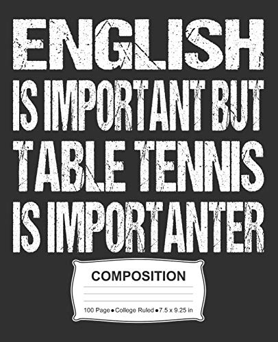 English Is Important But Table Tennis Is Importanter Composition: College Ruled Notebook por J M Skinner