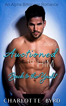 Auctioned to Him 3: Back to the Yacht by [Byrd, Charlotte]