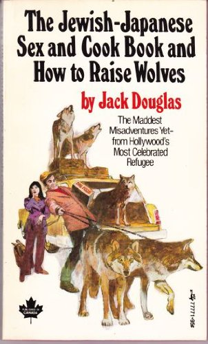 The Jewish-Japanese Sex & Cook Book and How to Raise Wolves (1972) (Book) written by Jack Douglas