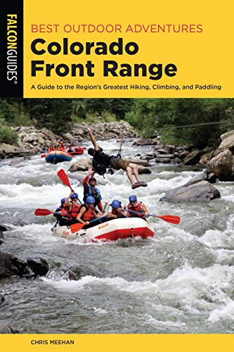 Best Outdoor Adventures in the Colorado Front Range: A Guide to the Region's Greatest Hiking, Climbing, and Paddling (Best Adventures Near)