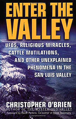 Enter the Valley: UFOs, Religious Miracles, Cattle Mutilations, and Other Unexplained Phenomena in the San Luis Valley by St. Martin's Paperbacks