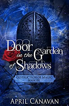 Door in the Garden of Shadows (Destruction of Magic Book 3) by [Canavan, April]