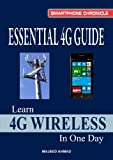 Essential 4G Guide: Learn 4G Wireless In One Day (Smartphone Chronicle)