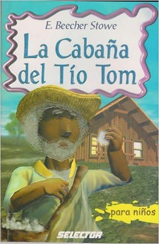 La cabaña del tío Tom (Spanish Edition)