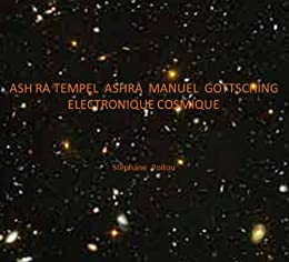 Ash ra tempel * Ashra * Manuel Göttsching  Electronique cosmique (French Edition) by [Poitou, Stéphane, Etiennefroes]