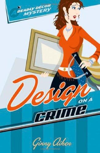 Design on a Crime (Deadly Décor Mysteries, Book 1)