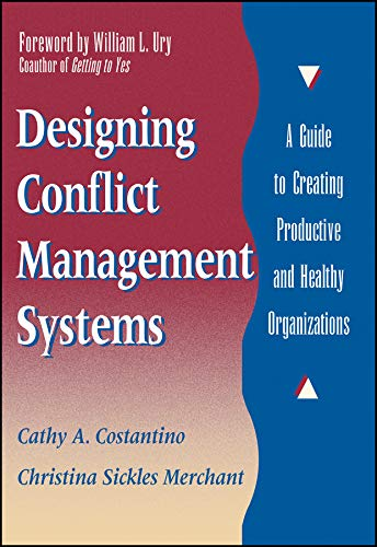 Designing Conflict Management Systems: A Guide to Creating Productive and Healthy Organizations ()