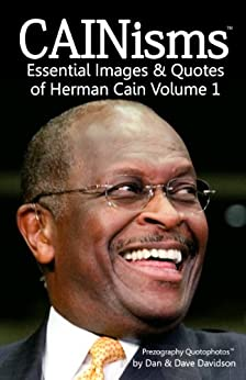 CAINisms - Essential Images & Quotes of Herman Cain Volume 1 (Prezography Quotophotos) - Kindle ...