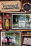 Vermont Curiosities, Robert F. Wilson, 0762746696