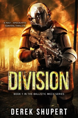 Division: A Post-Apocalyptic Survival Thriller (Book 1 in the Ballistic Mech Series) (Volume 1)
