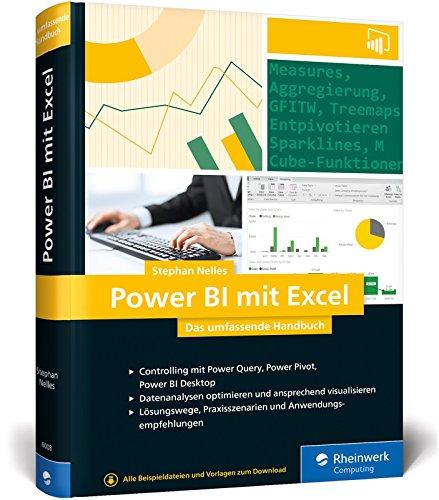 Power BI mit Excel: Das umfasende Handbuch. Controlling mit Power Query, Power Pivot, Power BI