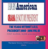 The Years WithOUT a U.S. President 2008 - 2016 VOL III
