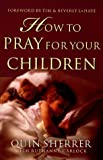 img - for How to Pray for Your Children by Quin Sherrer (1998-08-03) book / textbook / text book